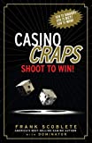 Scoblete, Frank: Casino Craps: Shoot to Win!