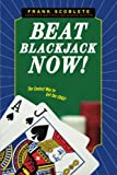 Scoblete, Frank: Beat Blackjack Now!: The Easiest Way to Get the Edge!