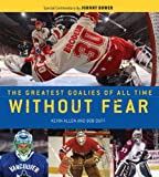Allen, Kevin: Without Fear: The Greatest Goalies of All Time