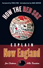 How the Red Sox Explain New England by Jon…