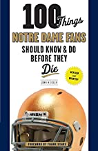 100 Things Notre Dame Fans Should Know & Do…