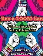Rev-o-LOOM-tion: A Modern Kids' Guide…