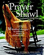 The Prayer Shawl Companion: 38 Knitted…
