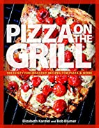 Pizza on the Grill: 100 Feisty Fire-Roasted…