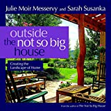Messervy, Julie Moir: Outside the Not So Big House: Creating the Landscape of Home (Susanka)