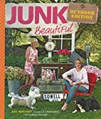 Junk Beautiful Outdoor Edition by Sue…