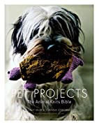 Pet Projects: The Animal Knits Bible by…