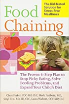 Food Chaining: The Proven 6-Step Plan to…