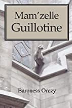 Mam'zelle Guillotine by Baroness Emmuska…