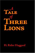 A Tale of Three Lions by H. Rider Haggard