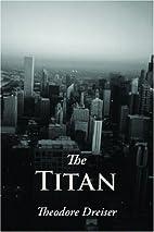 Trilogy of Desire, the Titan by Dreiser T
