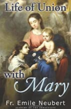 Life of Union with Mary by Emil Neubert