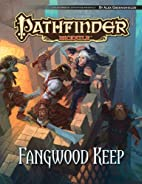 Pathfinder Module: Fangwood Keep by Alex…