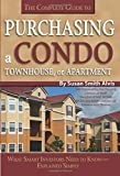 Alvis, Susan Smith: The Complete Guide to Purchasing a Condo, Townhouse, or Apartment: What Smart Investors Need to Know--Explained Simply