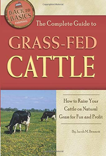 the-complete-guide-to-grass-fed-cattle-how-to-raise-your-cattle-on-natural-grass-for-fun-and-profit-back-to-basics-farming