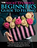 Nicky Epstein: Nicky Epstein's Beginner's Guide to Felting (Leisure Arts # 4171)