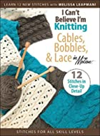 I Can't Believe I'm Knitting Cables,…