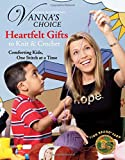 White, Vanna: Heartfelt Gifts to Knit &amp; Crochet: Comforting Kids, One Stitch at a Time