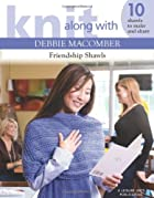 Knit Along with Debbie Macomber: Friendship…