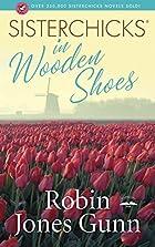 Sisterchicks in Wooden Shoes by Robin Jones…