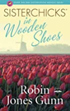 Sisterchicks in Wooden Shoes by Robin Jones…