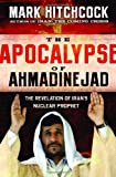 Hitchcock, Mark: The Apocalypse of Ahmadinejad: The Revelation of Iran's Nuclear Prophet