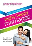 Feldhahn, Shaunti: Surprising Secrets of Highly Happy Marriages: The Little Things That Make a Big Difference