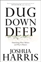 Dug Down Deep: Building Your Life on Truths…