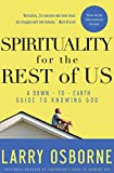 Osborne, Larry: Spirituality for the Rest of Us: A Down-to-Earth Guide to Knowing God