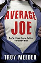 Average Joe: God's Extraordinary Calling to…