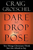 Dare to Drop the Pose: Ten Things Christians…