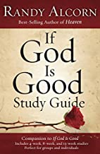 If God Is Good Study Guide by Randy Alcorn