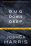 Harris, Joshua: Dug Down Deep: Building Your Life on Truths That Last