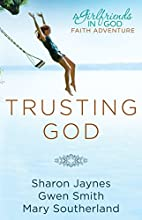 Trusting God: A Girlfriends in God Faith…
