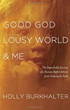 Good God, Lousy World, and Me: The…