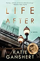 Life After: A Novel by Katie Ganshert