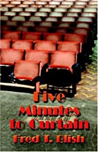 FIVE MINUTES TO CURTAIN: A Novel by T. Fred…