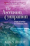 Bishop, Karen: The Ascension Companion: A Book of Comfort for Challenging Times