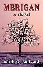Merigan: A Novel by Mark G. Malvasi