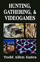 Hunting, Gathering, & Videogames by Todd…