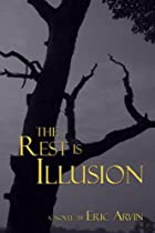 The Rest is Illusion by Eric Arvin
