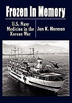 FROZEN IN MEMORY: U.S. Navy Medicine in the…