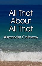 All That about All That by Alexander…
