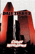 CYBER MELTDOWN by Dale Tibbils