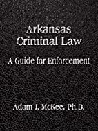 Arkansas Criminal Law: A Guide for…