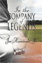 In the Company of Legends by Joe Kaminski…