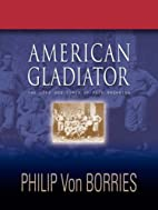 AMERICAN GLADIATOR: The Life and Times of…