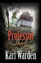 Professor thief by Karl P. Warden