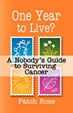 ONE YEAR TO LIVE? A Nobody's Guide to…