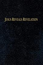Jesus Reveals Revelation by H. Charles…